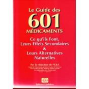 Le guide des 601 médicaments. Ce qu'ils font - Leurs effets secondaires - Leurs alternatives naturelles. - Couverture - Format classique