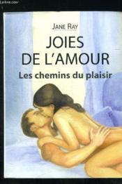 Joies De L'Amour. Les Chemins Du Plaisir - Couverture - Format classique
