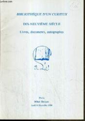 CATALOGUE DE VENTE AUX ENCHERES - HOTEL DROUOT - BIBLIOTHEQUE D'UN CURIEUX - 19e SIECLE - LIVRES - DOCUMENTS - AUTOGRAPHES - SALLE 12 - 6 DECEMBRE 1984. - Couverture - Format classique