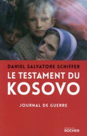 Le testament du Kosovo : journal de guerre - Couverture - Format classique