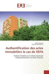 Authentification des actes immobiliers le cas de vefa - analyse fondee sur le droit marocain compara - Couverture - Format classique