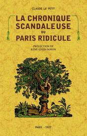 La chronique scandaleuse où Paris ridicule - Couverture - Format classique