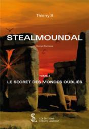 Stealmoundal t.1 ; le secret des mondes oubliés - Couverture - Format classique