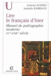 Lire Le Francais D'Hier ; Manuel De Paleographie Moderne, Xv-Xviii Siecle - Couverture - Format classique