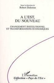 A L'Est Du Nouveau : Changement Institutionnel Et Transformations Economiques - Intérieur - Format classique