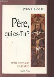 Petite Catechese Sur Le Pere - Pere, Qui Es-Tu? - Couverture - Format classique