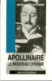 Apollinaire, le nouveau lyrisme - Couverture - Format classique