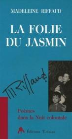 La folie du jasmin ; poèmes dans la nuit coloniale - Couverture - Format classique