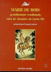 Moi marie du bois gentilhomme vendomois valet de chambre de louis xiv - Couverture - Format classique