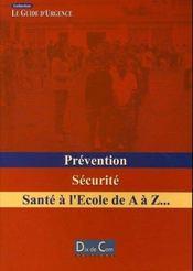 Prevention, securite ; sante a l'ecole de a a z... - Intérieur - Format classique