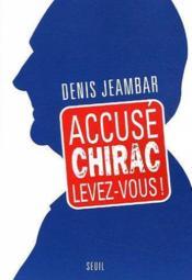 Accuse chirac, levez-vous ! - Couverture - Format classique