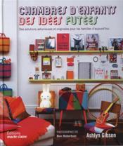 Chambres d'enfants ; des idées futées ; des solutions astucieuses et originales pour les familles d'aujourd'hui - Couverture - Format classique
