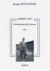 Albert 1941 ou l'obstination faite homme - Couverture - Format classique