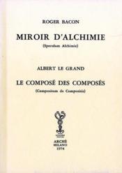 Miroir d'alchimie (speculum alchimie) ; le composé des composés (compositum de compositis) - Couverture - Format classique