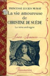 La Vie Amoureuse De Christine De Suede. La Reine Androgyne. Collection : Leurs Amours. - Couverture - Format classique