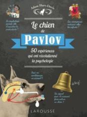 Le chien de Pavlov ; 50 expériences qui ont révolutionné la psychologie - Couverture - Format classique