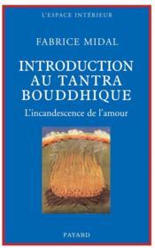 Petite introduction au tantra bouddhique ; l'incandescence de l'amour - Couverture - Format classique