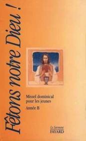 Fetons Notre Dieu - Missel Dominical Pour Les Jeunes Annee B - Couverture - Format classique
