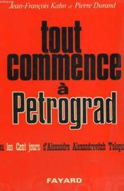 Tout Commence A Petrograd Ou Les Cent Jours D'Alexandre Alexandrovitch Teleguine. - Couverture - Format classique