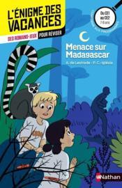 L'ENIGME DES VACANCES PRIMAIRE T.29 ; menace sur Madagascar ; du CE1 au CE2 ; 7/8 ans - Couverture - Format classique