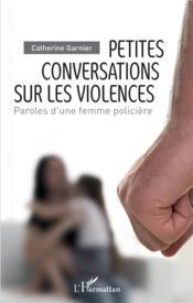 Petites conversations sur les violences ; paroles d'une femme policière - Couverture - Format classique