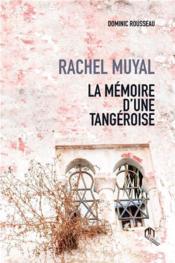 Rachel Muyal : la mémoire d'une tangeroise - Couverture - Format classique