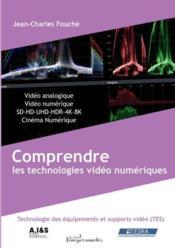 Comprendre les technologies vidéo numériques; fondamentaux des technologies des équipements et supports vidéo - Couverture - Format classique
