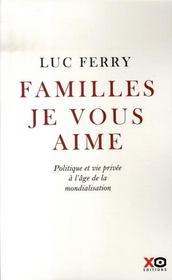 Familles je vous aime ; politique et vie privée à l'âge de la mondialisation - Intérieur - Format classique