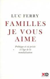 Familles je vous aime ; politique et vie privée à l'âge de la mondialisation - Couverture - Format classique