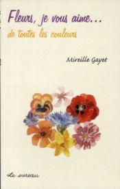 Fleurs, je vous aime... de toutes les couleurs - Couverture - Format classique