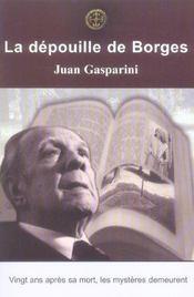 La Depouille De Borges ; Vingt Ans Apres Sa Mort Les Mysteres Demeurent - Intérieur - Format classique