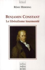 Benjamin Constant ; le libéralisme tourmenté - Couverture - Format classique