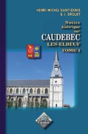 Notice historique sur Caudebec-les-Elbeuf t.1 - Couverture - Format classique