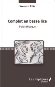 Complot en basse lice ; polar d'epoque - Couverture - Format classique