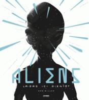 Aliens ; là-bas, ici, bientôt - Couverture - Format classique
