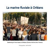 La marine fluviale à Orléans ; gathering of river boats in Orléans - Couverture - Format classique