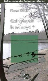 Qui Tutoyait Le Nu Noye - Couverture - Format classique
