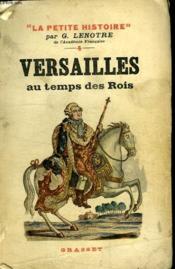 Versailles Au Temps Des Rois. - Couverture - Format classique