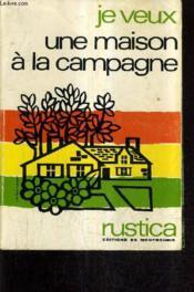 Je Veux Une Maison A La Campagne. - Couverture - Format classique