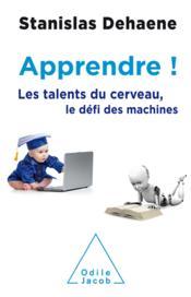 Apprendre ! les talents du cerveau, le défi des machines - Couverture - Format classique