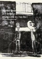Jean Dubuffet et la besogne de l'art brut ; critique du primitivisme - Couverture - Format classique