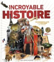 Incroyable histoire ; 100 moments-clés de l'histoire du monde - Couverture - Format classique