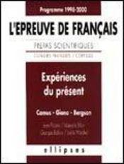Experiences Du Present L'Epreuve De Francais Prepas Scientifiques 1998-2000 Camus Giono Bergson - Intérieur - Format classique