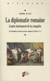 La diplomatie romaine. l'autre instrument de la conquête ; de la fondation à la fin des guerres samnites - Intérieur - Format classique