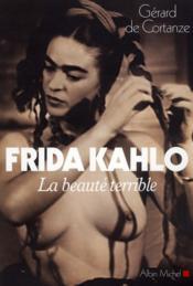 Frida Kahlo ; la beauté terrible - Couverture - Format classique
