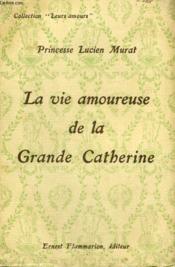 La Vie Amoureuse De La Grande Catherine. Collection : Leurs Amours. - Couverture - Format classique