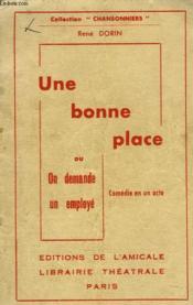 UNE BONNE PLACE ou ON DEMANDE UN EMPLOYE. COMEDIE EN 1 ACTE - Couverture - Format classique