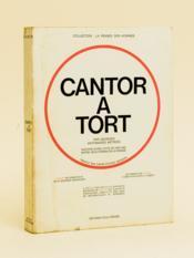 Cantor à tort. Histoire d'une lutte de 2300 ans entre deux formes de la pensée. - Couverture - Format classique