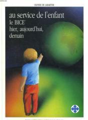 Au Service De L'Enfant - Le Bice Hier, Aujourd'Hui, Demain - Couverture - Format classique