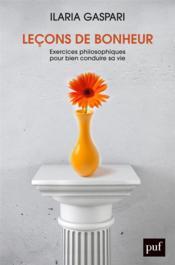 Leçons de bonheur ; exercices philosophiques pour bien conduire sa vie - Couverture - Format classique